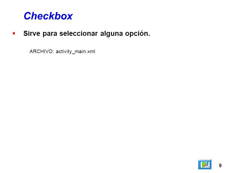 9 Checkbox Sirve para seleccionar alguna opción. ARCHIVO: activity_main.xml