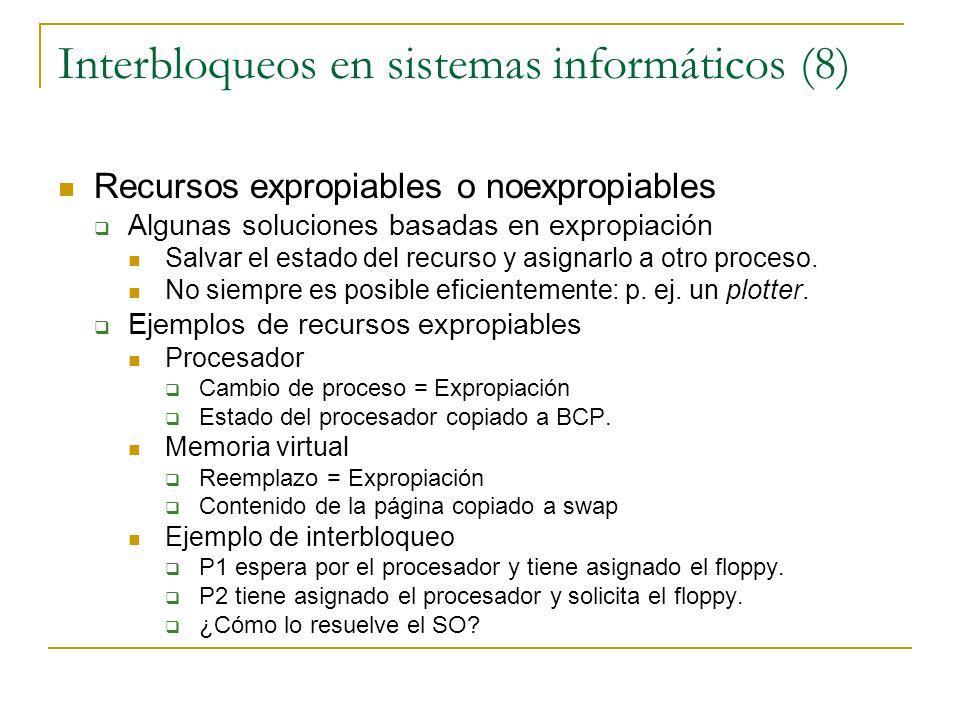 Interbloqueos en sistemas informáticos (8) Recursos expropiables o noexpropiables Algunas soluciones basadas en expropiación Salvar el estado del recu