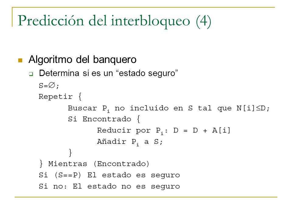 Predicción del interbloqueo (4) Algoritmo del banquero Determina si es un estado seguro