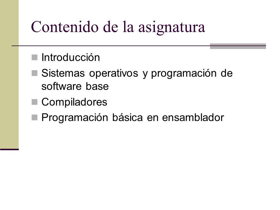 Contenido de la asignatura Introducción Sistemas operativos y programación de software base Compiladores Programación básica en ensamblador
