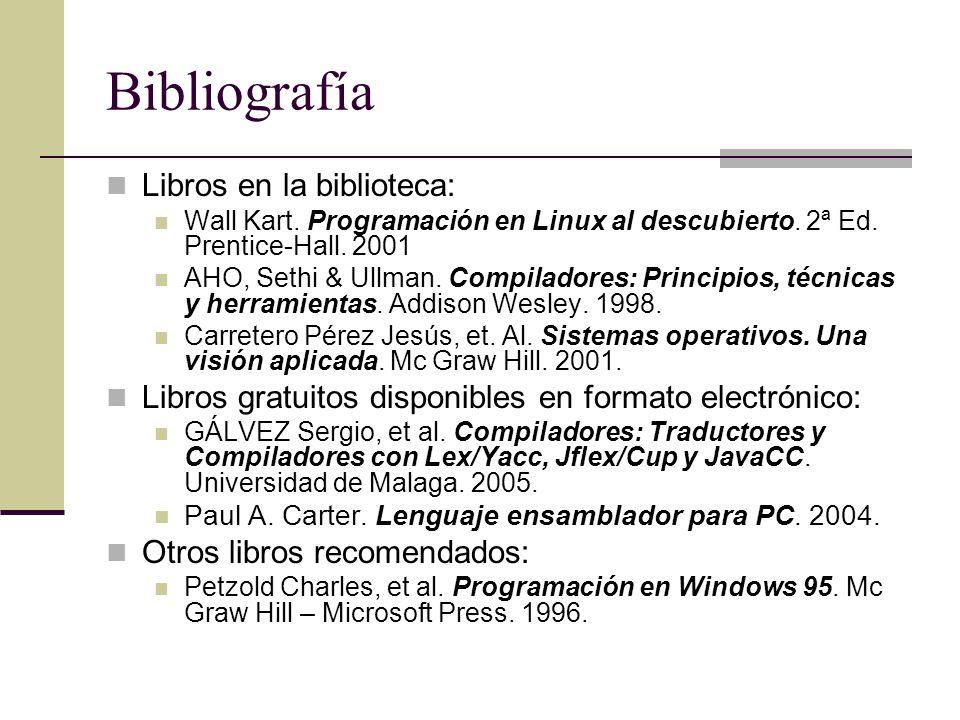 Bibliografía Libros en la biblioteca: Wall Kart. Programación en Linux al descubierto. 2ª Ed. Prentice-Hall. 2001 AHO, Sethi & Ullman. Compiladores: P