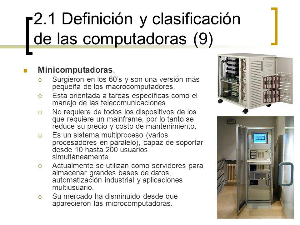 2.1 Definición y clasificación de las computadoras (9) Minicomputadoras. Surgieron en los 60s y son una versión más pequeña de los macrocomputadores.
