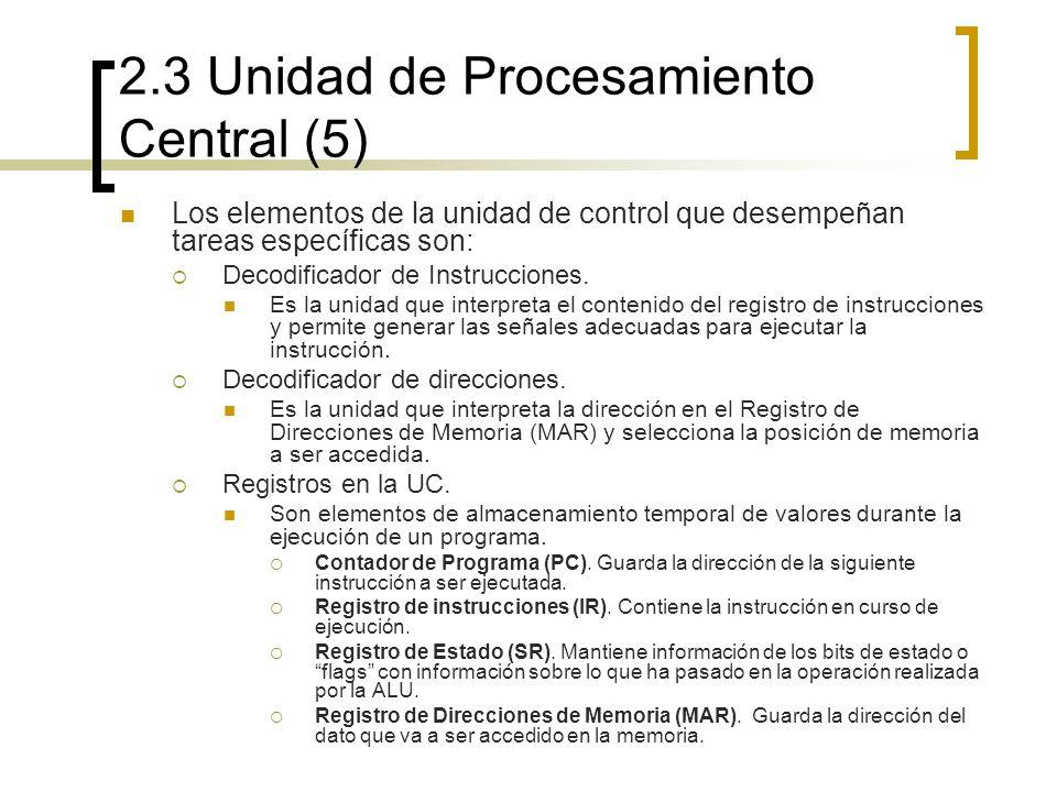 2.3 Unidad de Procesamiento Central (5) Los elementos de la unidad de control que desempeñan tareas específicas son: Decodificador de Instrucciones. E