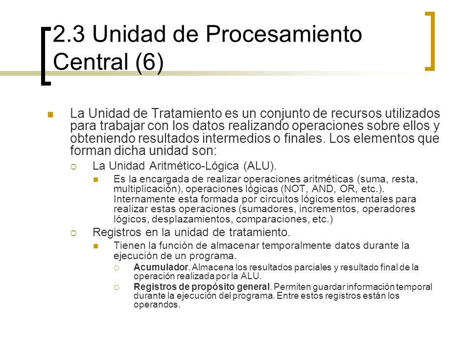 2.3 Unidad de Procesamiento Central (6) La Unidad de Tratamiento es un conjunto de recursos utilizados para trabajar con los datos realizando operacio
