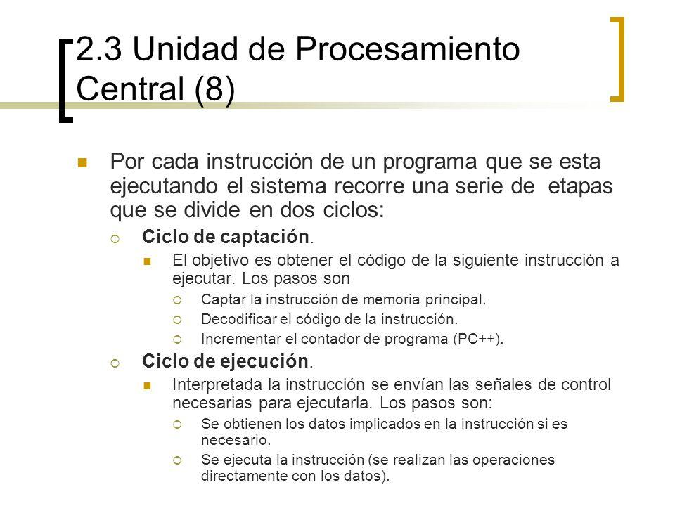2.3 Unidad de Procesamiento Central (8) Por cada instrucción de un programa que se esta ejecutando el sistema recorre una serie de etapas que se divid