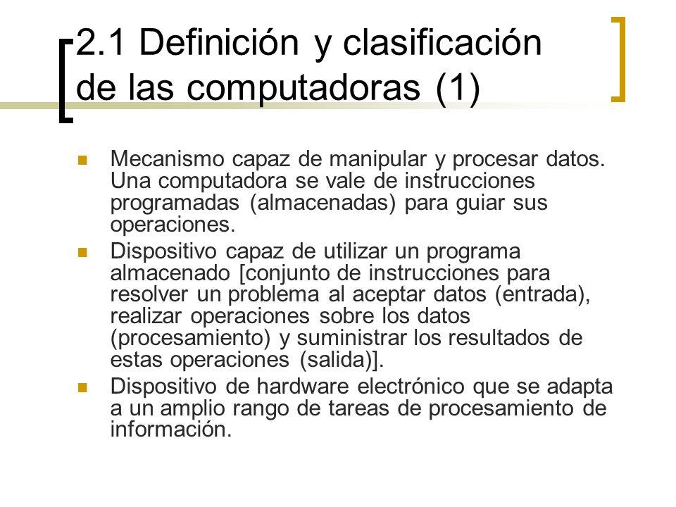 2.1 Definición y clasificación de las computadoras (1) Mecanismo capaz de manipular y procesar datos. Una computadora se vale de instrucciones program