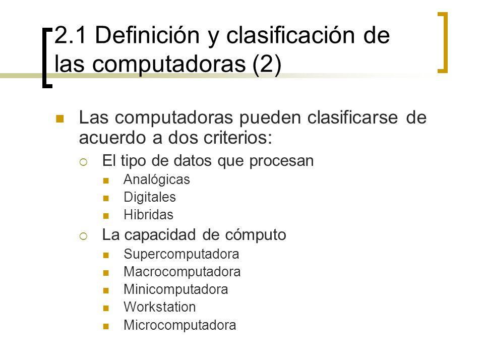 2.1 Definición y clasificación de las computadoras (2) Las computadoras pueden clasificarse de acuerdo a dos criterios: El tipo de datos que procesan