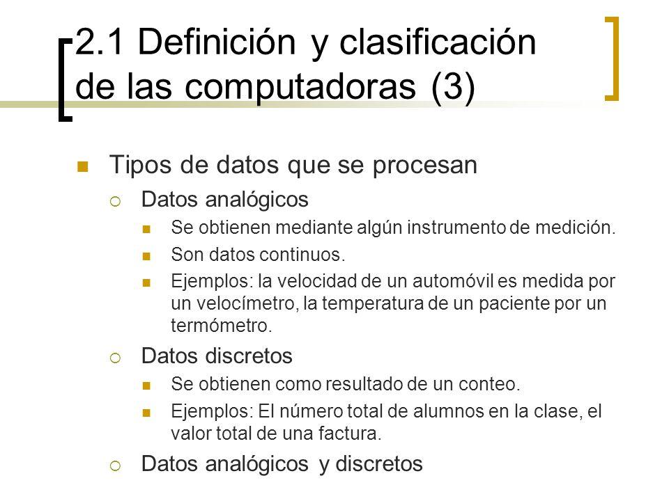 2.1 Definición y clasificación de las computadoras (3) Tipos de datos que se procesan Datos analógicos Se obtienen mediante algún instrumento de medic