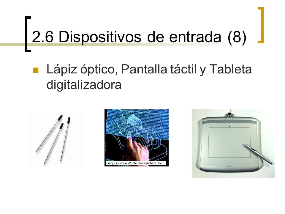 2.6 Dispositivos de entrada (8) Lápiz óptico, Pantalla táctil y Tableta digitalizadora