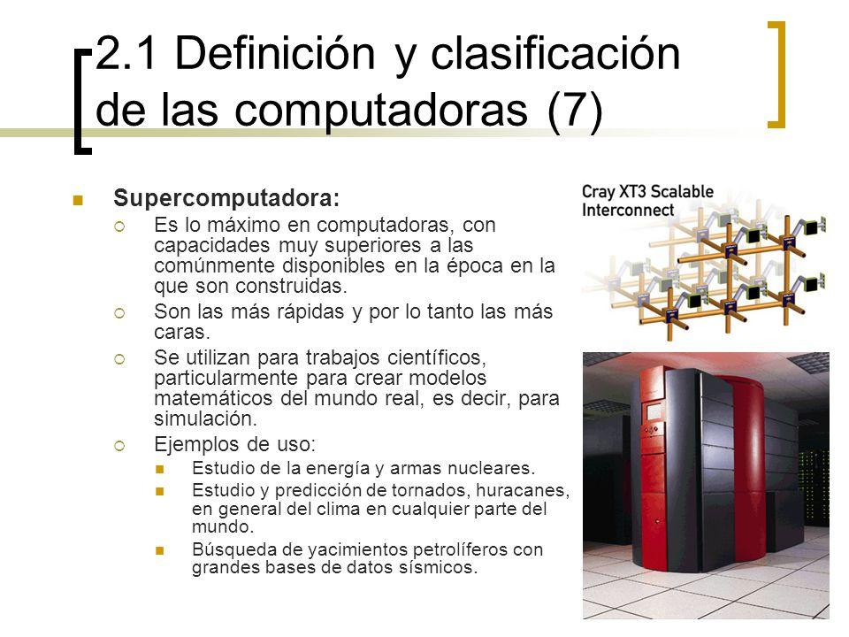 2.1 Definición y clasificación de las computadoras (7) Supercomputadora: Es lo máximo en computadoras, con capacidades muy superiores a las comúnmente