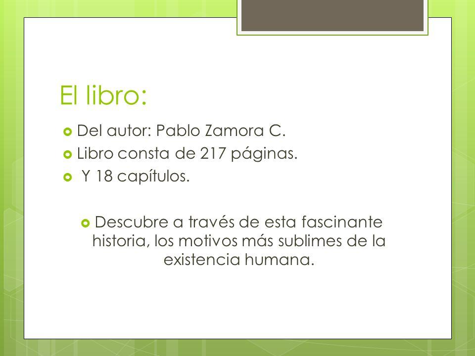El libro: Del autor: Pablo Zamora C.Libro consta de 217 páginas.