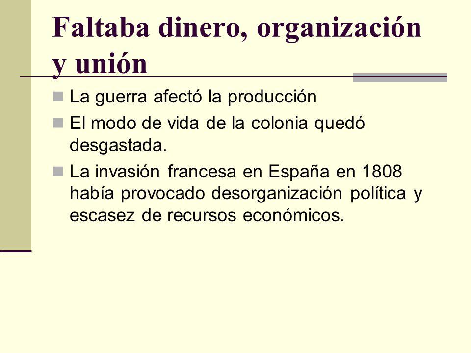 Faltaba dinero, organización y unión La guerra afectó la producción El modo de vida de la colonia quedó desgastada. La invasión francesa en España en
