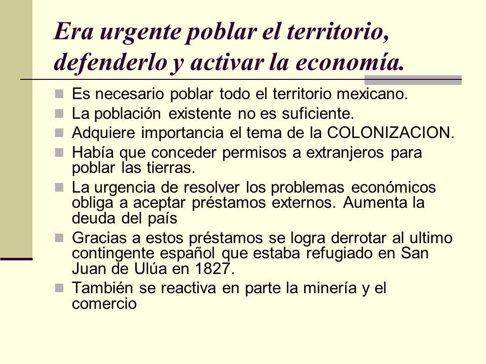 Era urgente poblar el territorio, defenderlo y activar la economía. Es necesario poblar todo el territorio mexicano. La población existente no es sufi