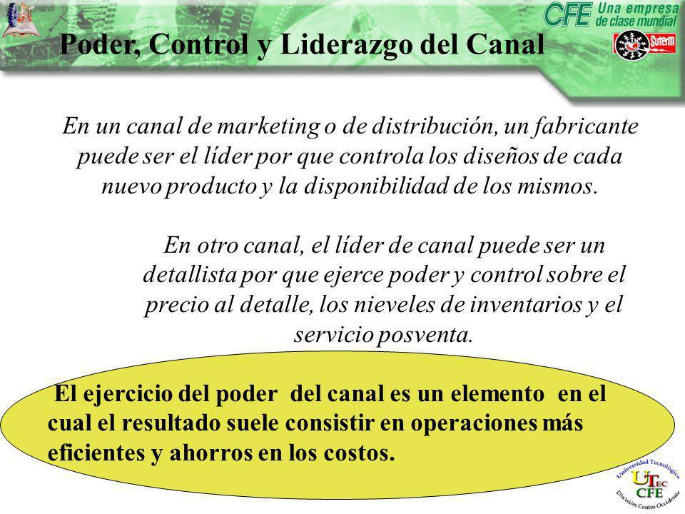 Poder, Control y Liderazgo del Canal En un canal de marketing o de distribución, un fabricante puede ser el líder por que controla los diseños de cada nuevo producto y la disponibilidad de los mismos.