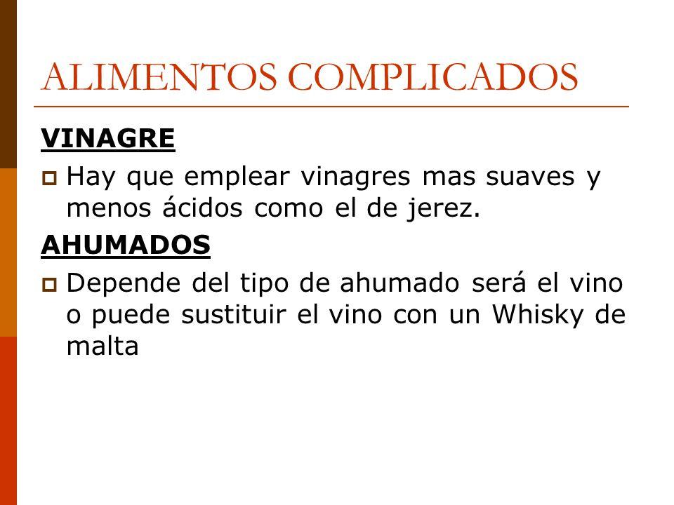 ALIMENTOS COMPLICADOS VINAGRE Hay que emplear vinagres mas suaves y menos ácidos como el de jerez. AHUMADOS Depende del tipo de ahumado será el vino o