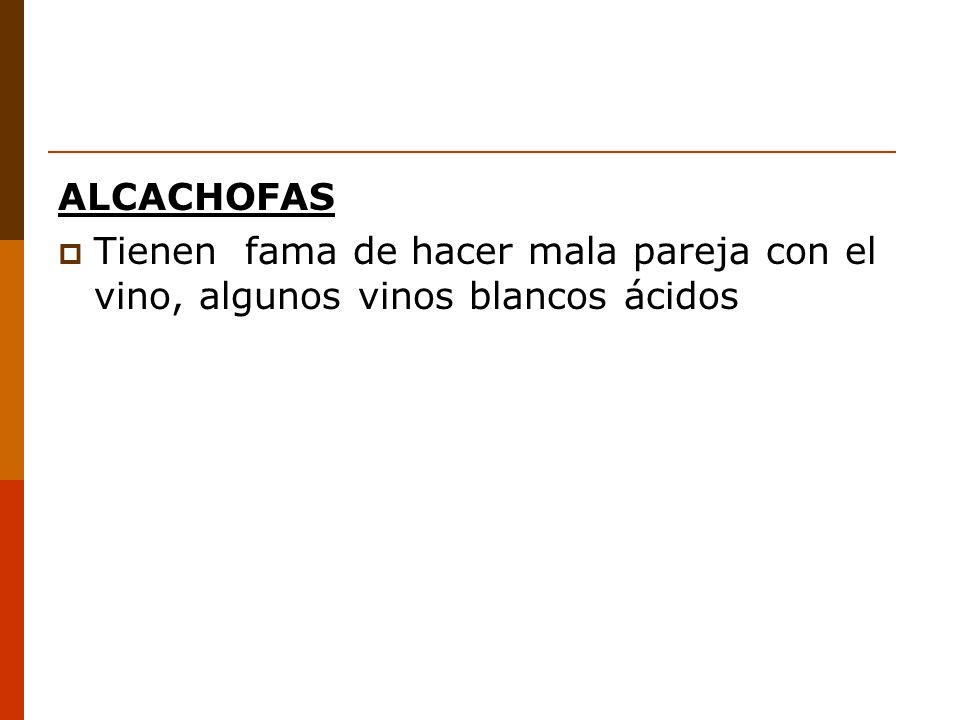 ALCACHOFAS Tienen fama de hacer mala pareja con el vino, algunos vinos blancos ácidos