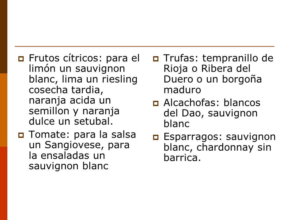 Frutos cítricos: para el limón un sauvignon blanc, lima un riesling cosecha tardia, naranja acida un semillon y naranja dulce un setubal.