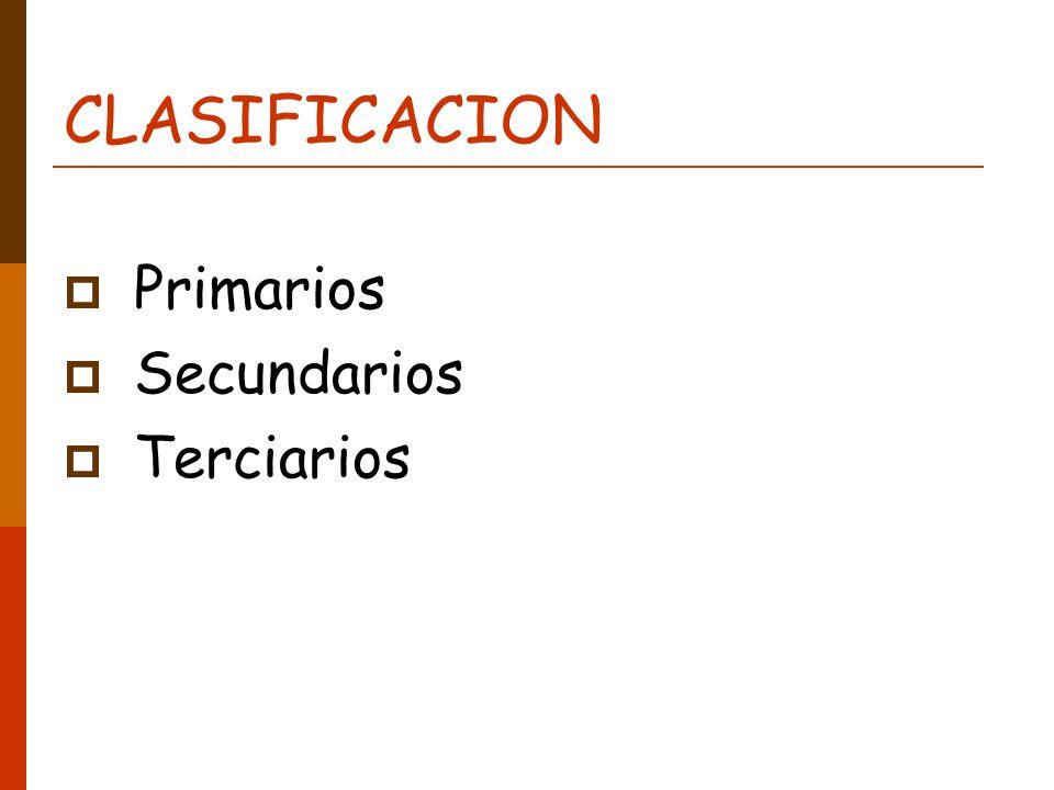 CLASIFICACION Primarios Secundarios Terciarios