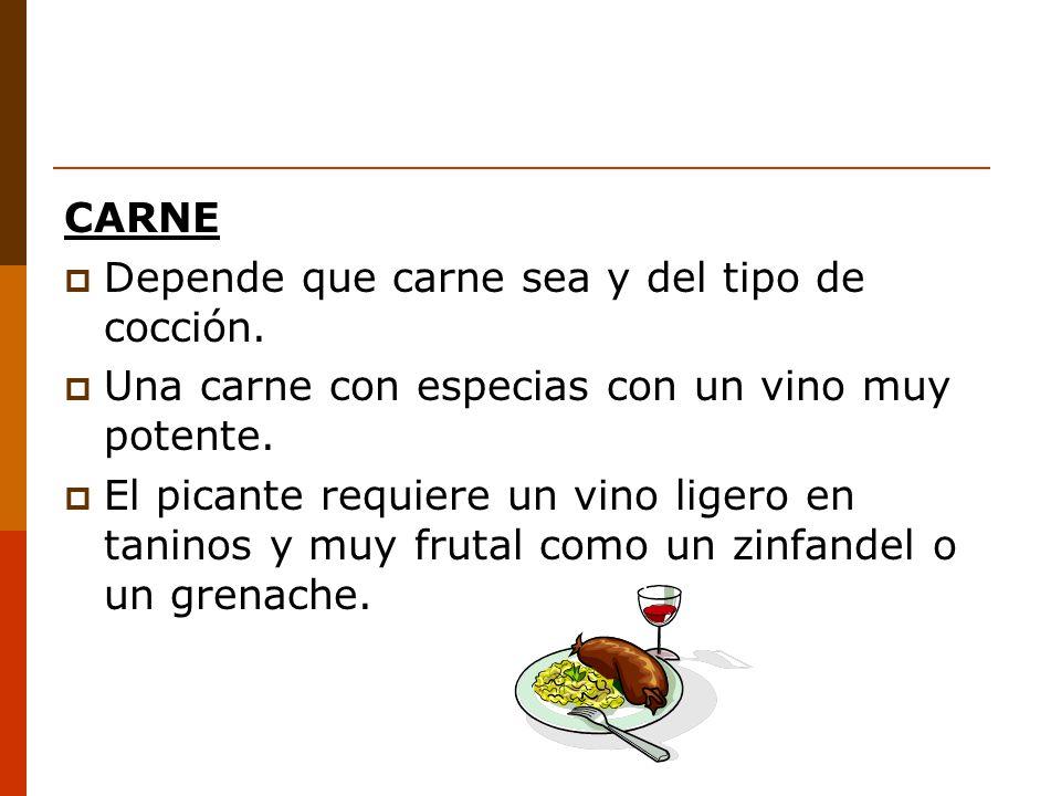 CARNE Depende que carne sea y del tipo de cocción. Una carne con especias con un vino muy potente. El picante requiere un vino ligero en taninos y muy