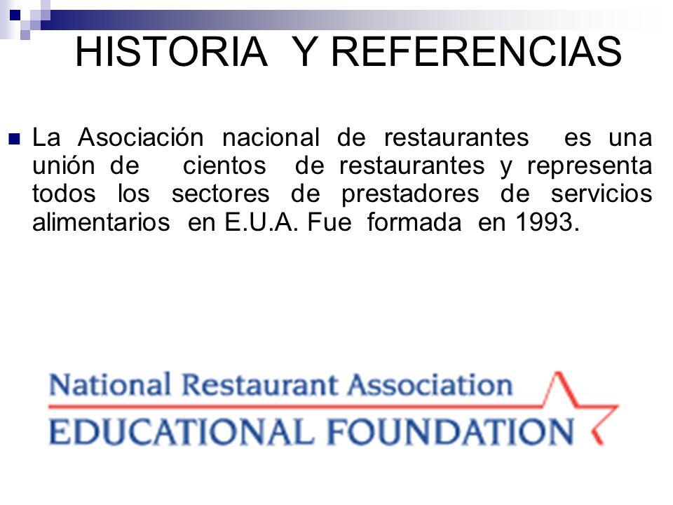 HISTORIA Y REFERENCIAS La Asociación nacional de restaurantes es una unión de cientos de restaurantes y representa todos los sectores de prestadores de servicios alimentarios en E.U.A.