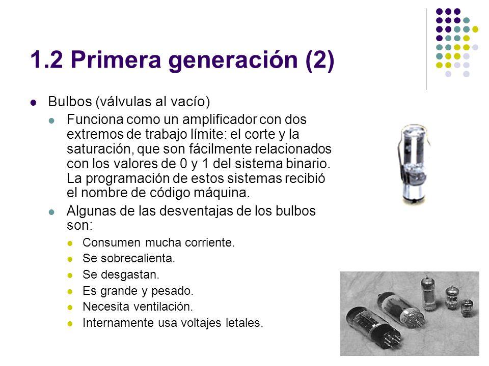 1.2 Primera generación (2) Bulbos (válvulas al vacío) Funciona como un amplificador con dos extremos de trabajo límite: el corte y la saturación, que