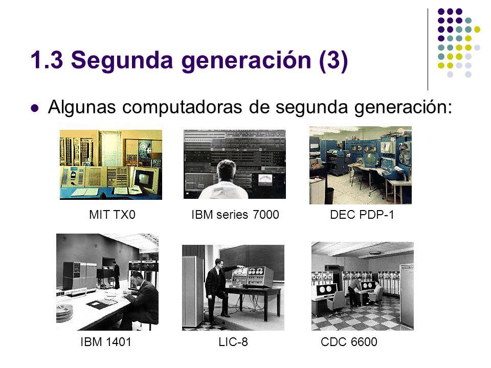 1.3 Segunda generación (3) Algunas computadoras de segunda generación: MIT TX0IBM series 7000DEC PDP-1 IBM 1401LIC-8CDC 6600