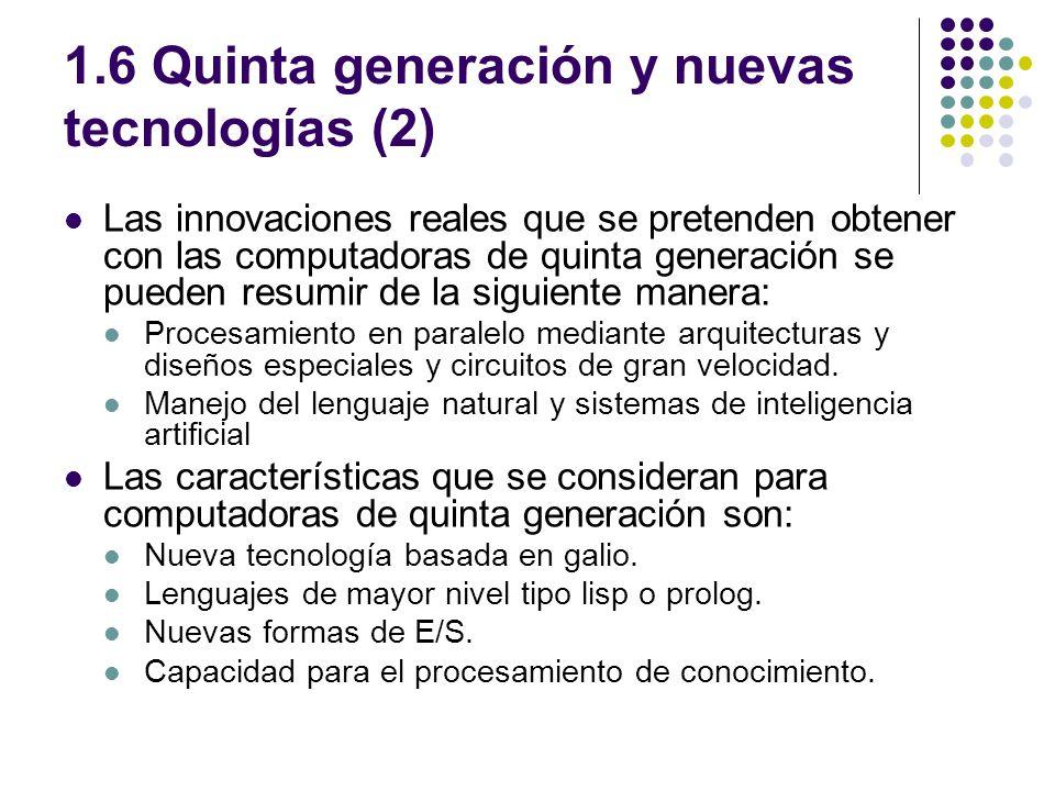 1.6 Quinta generación y nuevas tecnologías (2) Las innovaciones reales que se pretenden obtener con las computadoras de quinta generación se pueden re