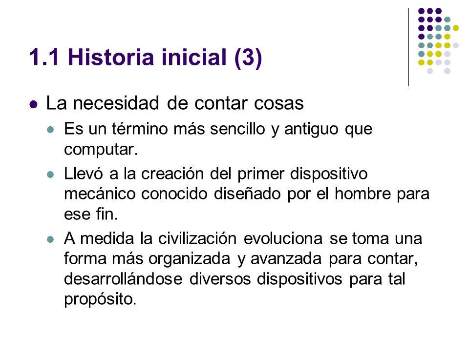 1.1 Historia inicial (3) La necesidad de contar cosas Es un término más sencillo y antiguo que computar.