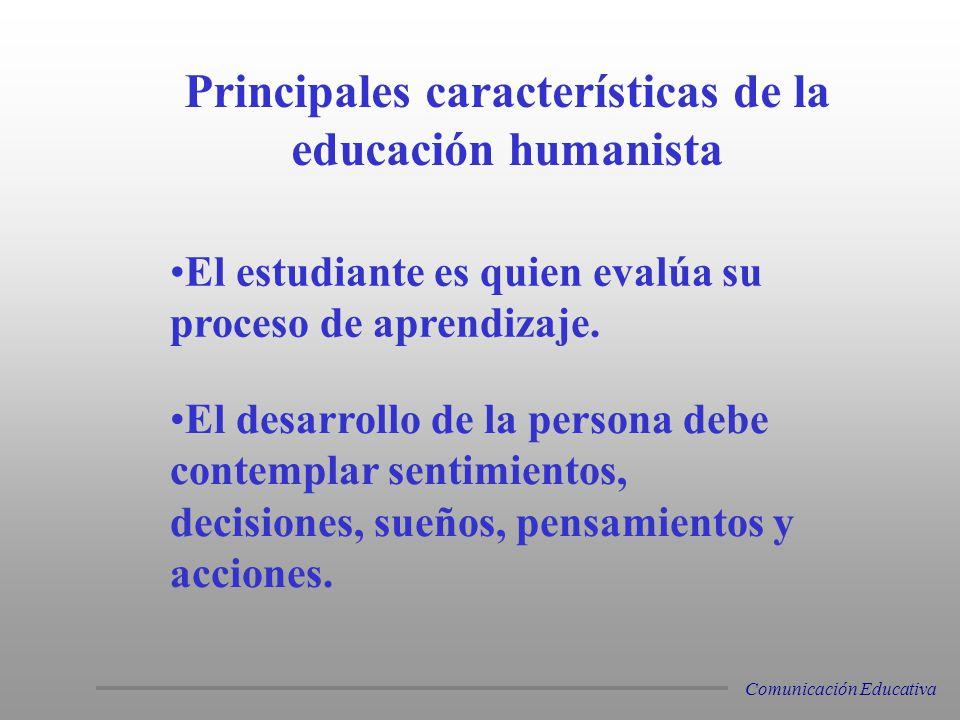 El estudiante es quien evalúa su proceso de aprendizaje. Principales características de la educación humanista El desarrollo de la persona debe contem