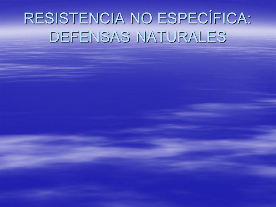 RESISTENCIA NO ESPECÍFICA: DEFENSAS NATURALES