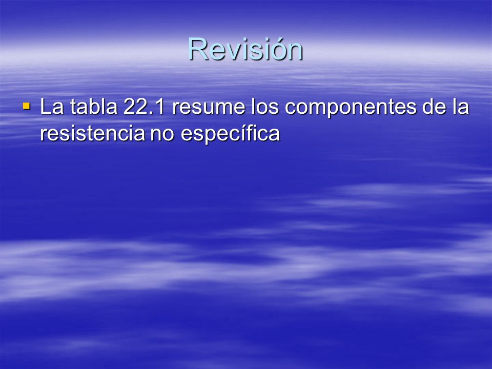 Revisión La tabla 22.1 resume los componentes de la resistencia no específica La tabla 22.1 resume los componentes de la resistencia no específica