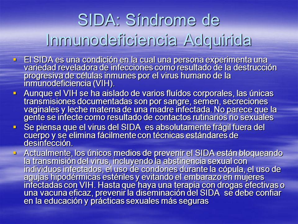 SIDA: Síndrome de Inmunodeficiencia Adquirida El SIDA es una condición en la cual una persona experimenta una variedad reveladora de infecciones como