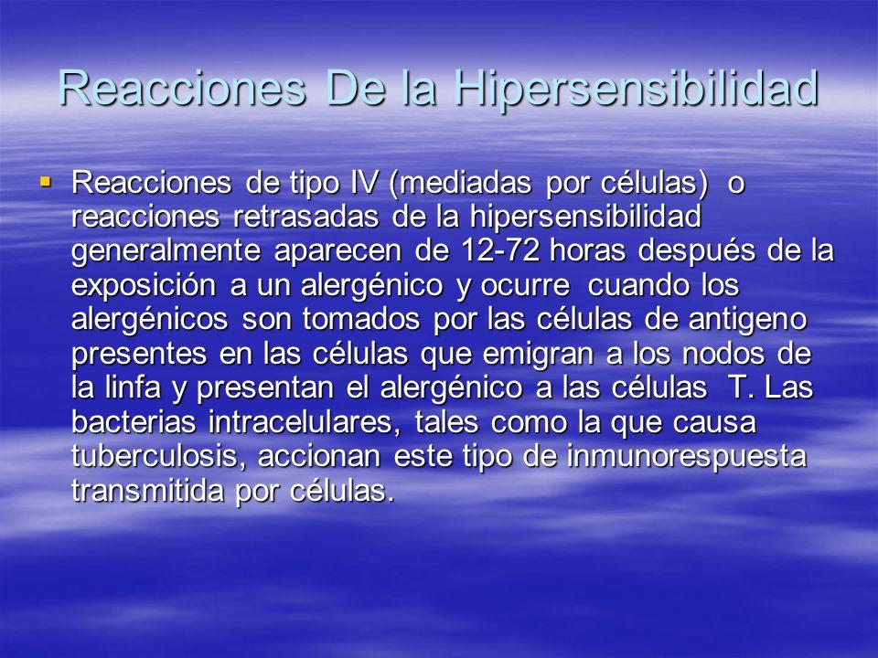 Reacciones De la Hipersensibilidad Reacciones de tipo IV (mediadas por células) o reacciones retrasadas de la hipersensibilidad generalmente aparecen
