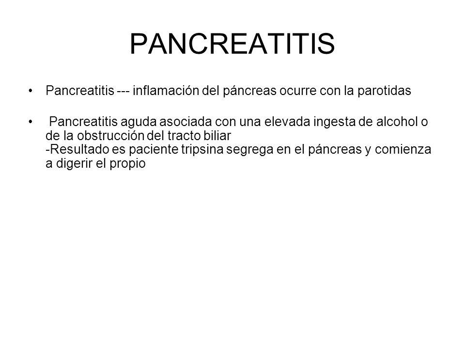PANCREATITIS Pancreatitis --- inflamación del páncreas ocurre con la parotidas Pancreatitis aguda asociada con una elevada ingesta de alcohol o de la obstrucción del tracto biliar -Resultado es paciente tripsina segrega en el páncreas y comienza a digerir el propio