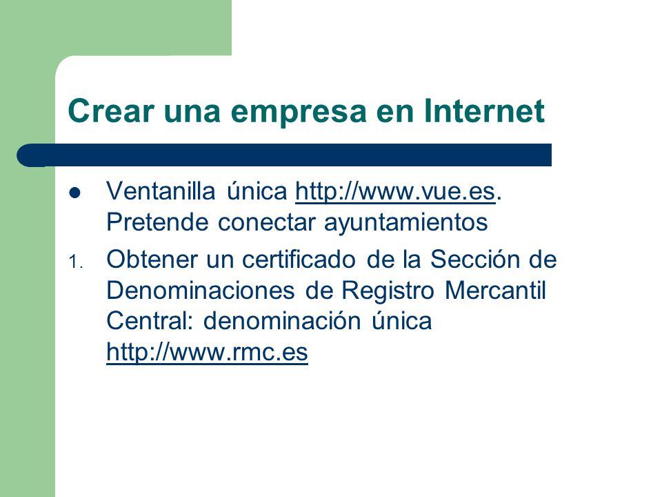 Crear una empresa en Internet Ventanilla única http://www.vue.es.