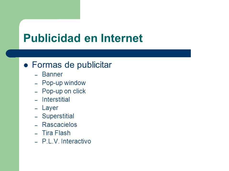 Publicidad en Internet Formas de publicitar – Banner – Pop-up window – Pop-up on click – Interstitial – Layer – Superstitial – Rascacielos – Tira Flash – P.L.V.