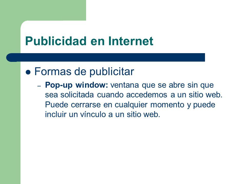 Publicidad en Internet Formas de publicitar – Pop-up window: ventana que se abre sin que sea solicitada cuando accedemos a un sitio web.