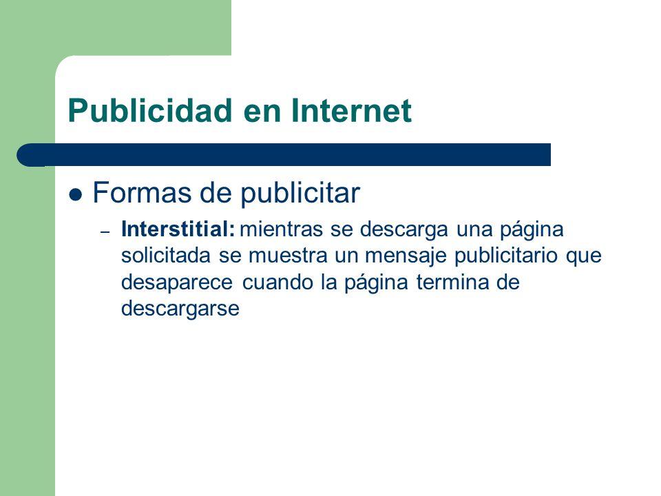 Publicidad en Internet Formas de publicitar – Interstitial: mientras se descarga una página solicitada se muestra un mensaje publicitario que desaparece cuando la página termina de descargarse
