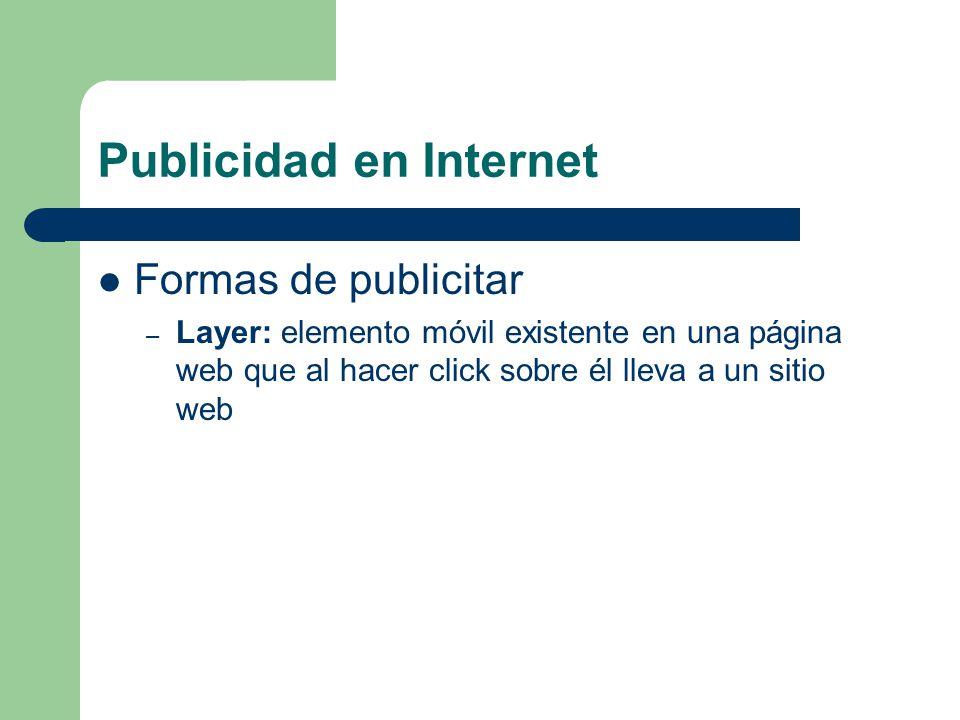 Publicidad en Internet Formas de publicitar – Layer: elemento móvil existente en una página web que al hacer click sobre él lleva a un sitio web