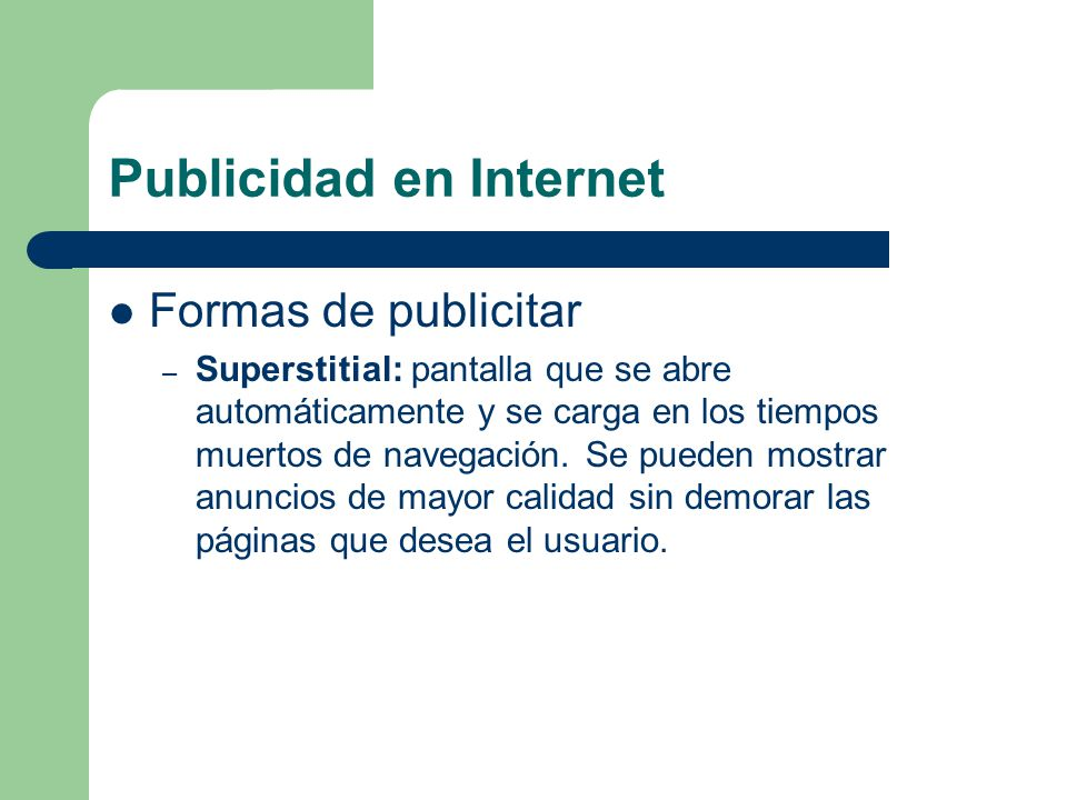Publicidad en Internet Formas de publicitar – Superstitial: pantalla que se abre automáticamente y se carga en los tiempos muertos de navegación.