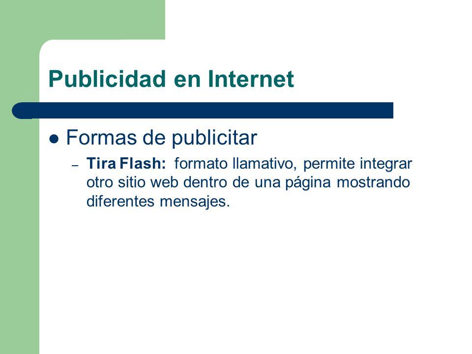 Publicidad en Internet Formas de publicitar – Tira Flash: formato llamativo, permite integrar otro sitio web dentro de una página mostrando diferentes mensajes.