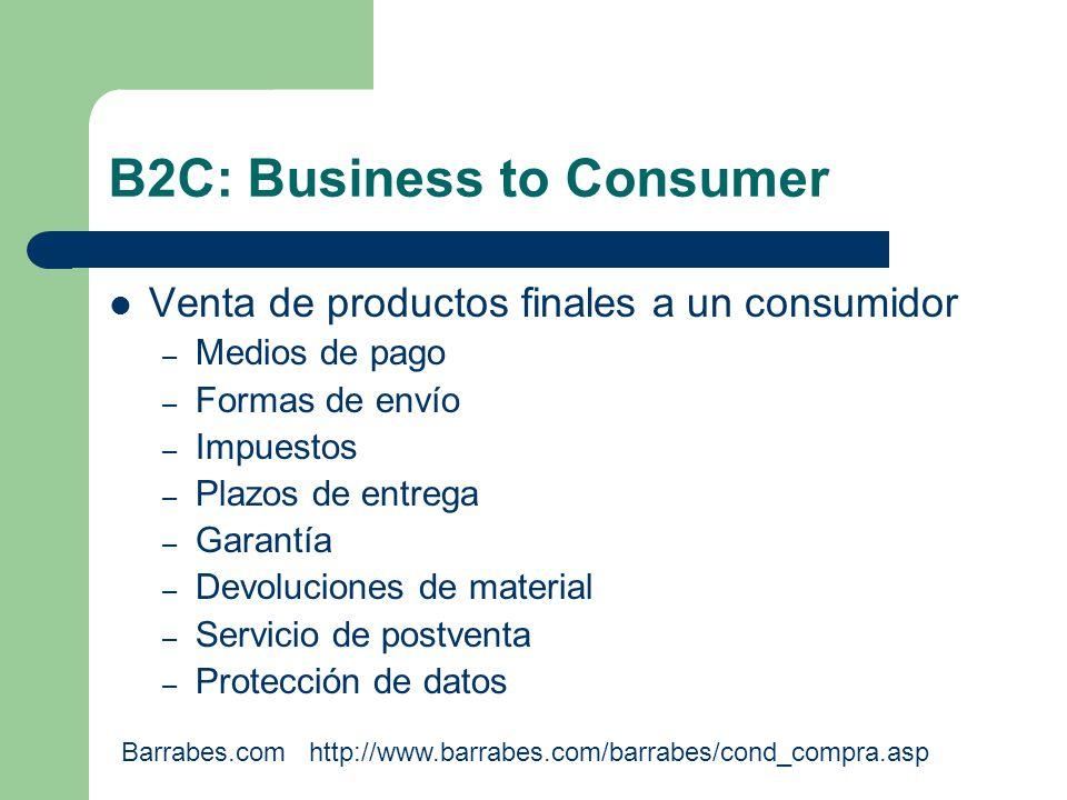 B2C: Business to Consumer Venta de productos finales a un consumidor – Medios de pago – Formas de envío – Impuestos – Plazos de entrega – Garantía – Devoluciones de material – Servicio de postventa – Protección de datos Barrabes.com http://www.barrabes.com/barrabes/cond_compra.asp