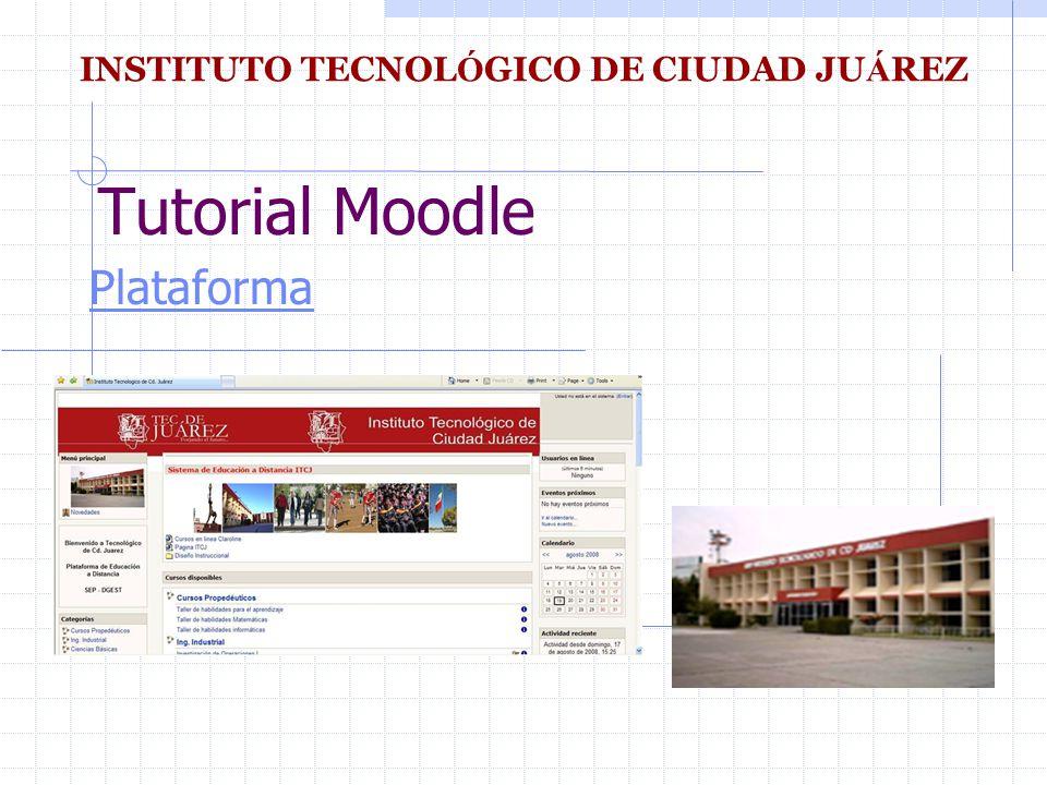 Tutorial Moodle Plataforma INSTITUTO TECNOL Ó GICO DE CIUDAD JU Á REZ