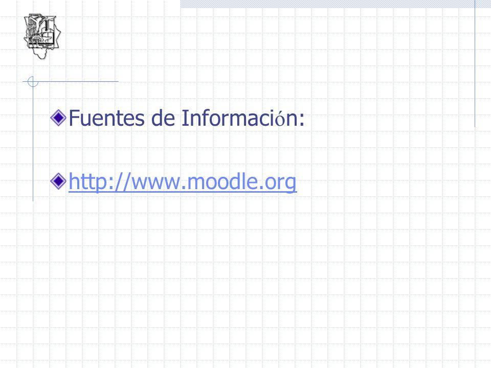 Fuentes de Informaci ó n: http://www.moodle.org