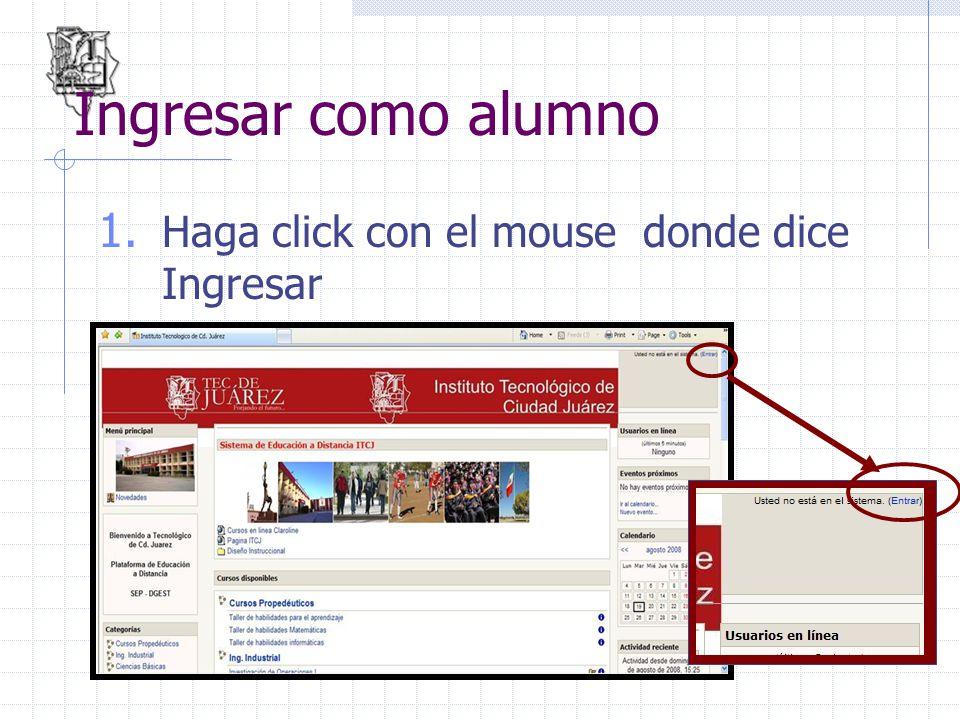 Ingresar como alumno 1. Haga click con el mouse donde dice Ingresar