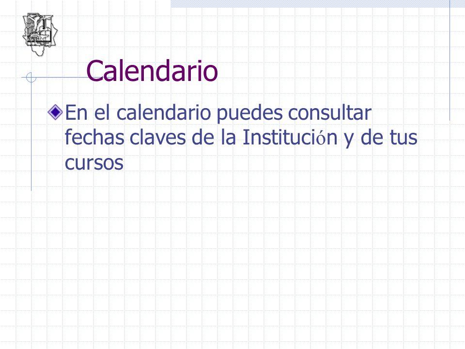 Calendario En el calendario puedes consultar fechas claves de la Instituci ó n y de tus cursos