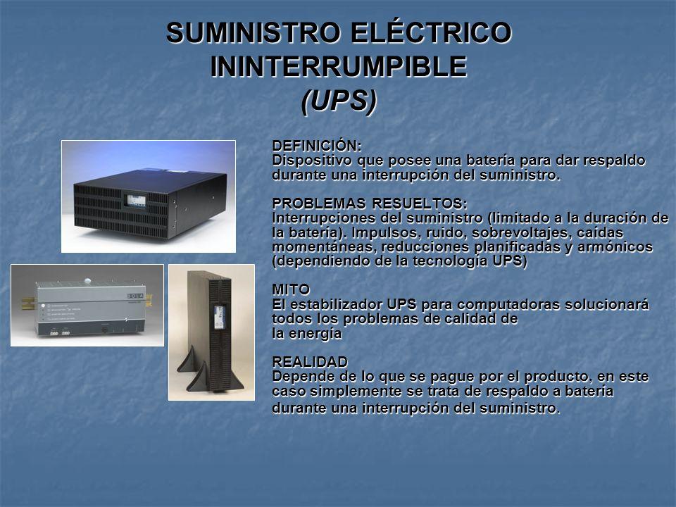 SUMINISTRO ELÉCTRICO ININTERRUMPIBLE (UPS) DEFINICIÓN: Dispositivo que posee una batería para dar respaldo durante una interrupción del suministro.
