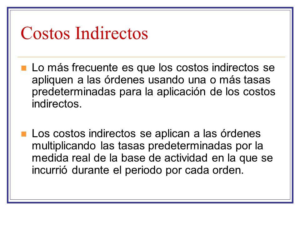 Costos Indirectos Lo más frecuente es que los costos indirectos se apliquen a las órdenes usando una o más tasas predeterminadas para la aplicación de
