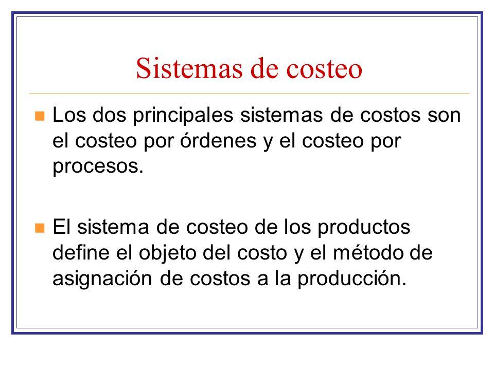 Sistemas de costeo Los dos principales sistemas de costos son el costeo por órdenes y el costeo por procesos. El sistema de costeo de los productos de