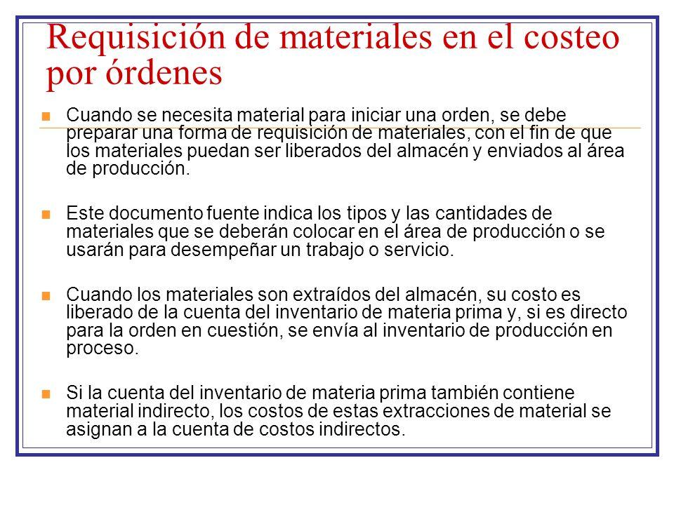 Requisición de materiales en el costeo por órdenes Cuando se necesita material para iniciar una orden, se debe preparar una forma de requisición de ma